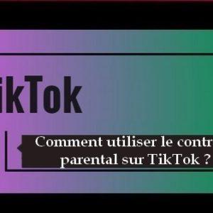 Comment utiliser le contrôle parental de TikTok ?