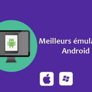 Meilleurs émulateurs Android pour PC et Mac (2020)